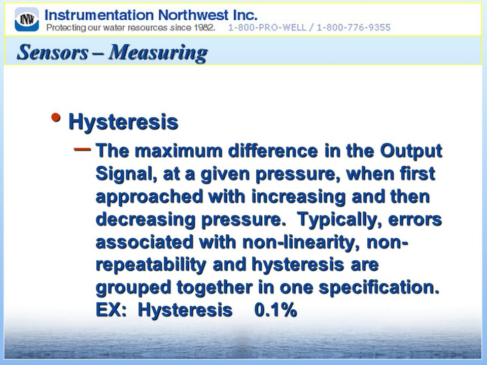 Sensors – Measuring Hysteresis Hysteresis – The maximum difference in the Output Signal, at a given pressure, when first approached with increasing and then decreasing pressure.