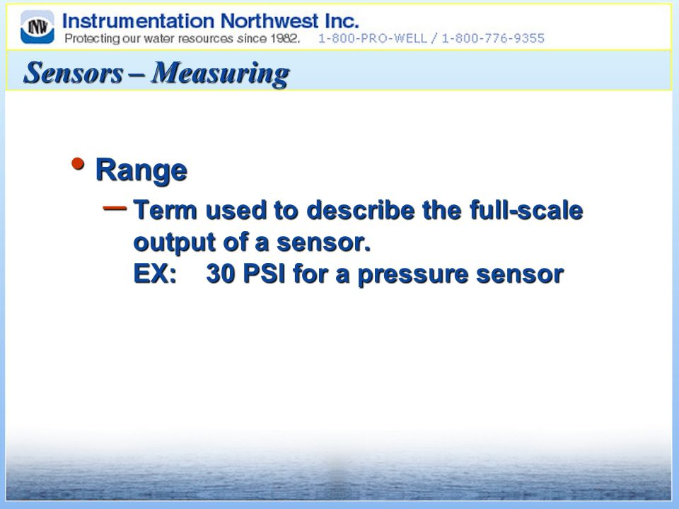 Sensors – Measuring Range Range – Term used to describe the full-scale output of a sensor.