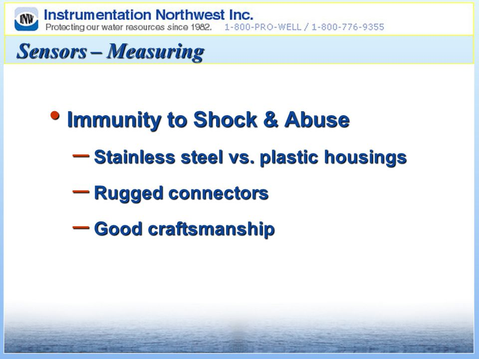 Sensors – Measuring Immunity to Shock & Abuse Immunity to Shock & Abuse – Stainless steel vs. plastic housings – Rugged connectors – Good craftsmanshi