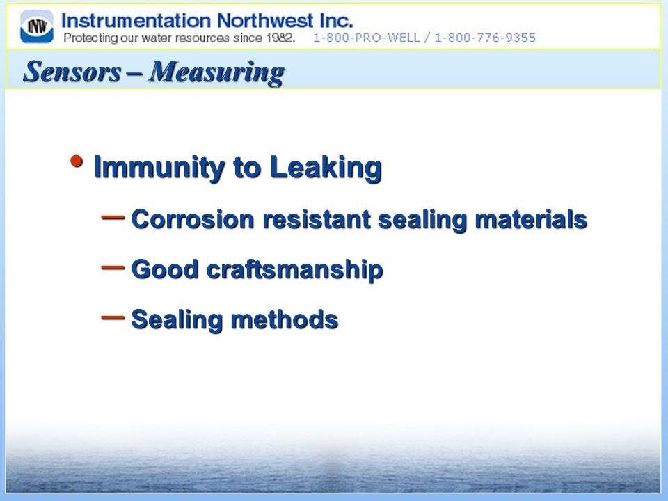 Sensors – Measuring Immunity to Leaking Immunity to Leaking – Corrosion resistant sealing materials – Good craftsmanship – Sealing methods