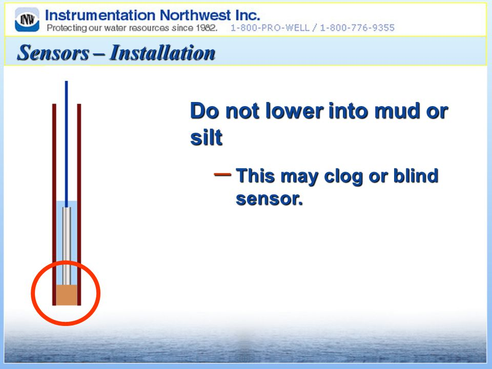 Sensors – Installation Do not lower into mud or silt – This may clog or blind sensor.