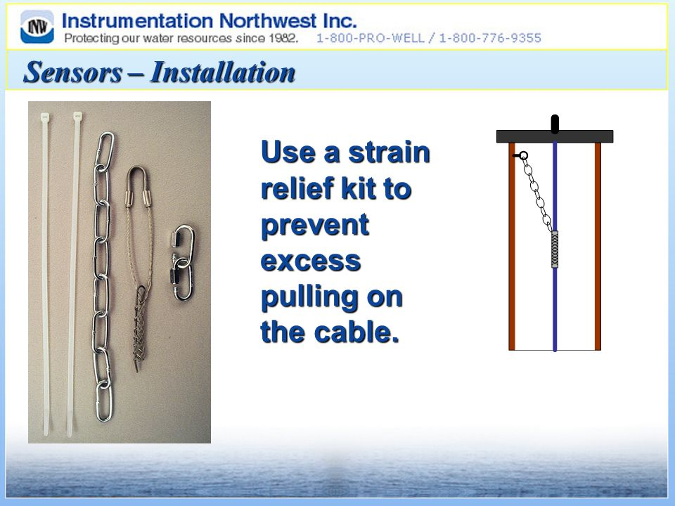 Use a strain relief kit to prevent excess pulling on the cable. Sensors – Installation