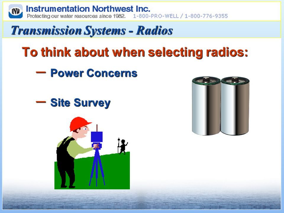 To think about when selecting radios: – Power Concerns – Site Survey Transmission Systems - Radios