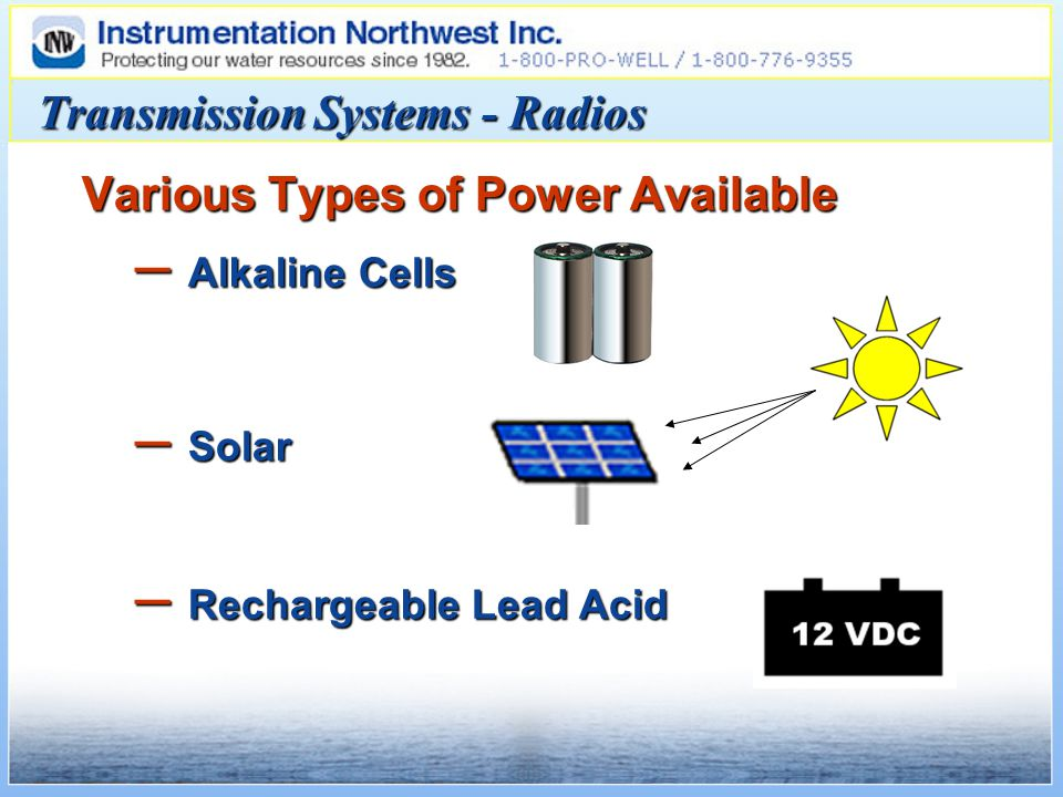 Various Types of Power Available – Alkaline Cells – Solar – Rechargeable Lead Acid Transmission Systems - Radios