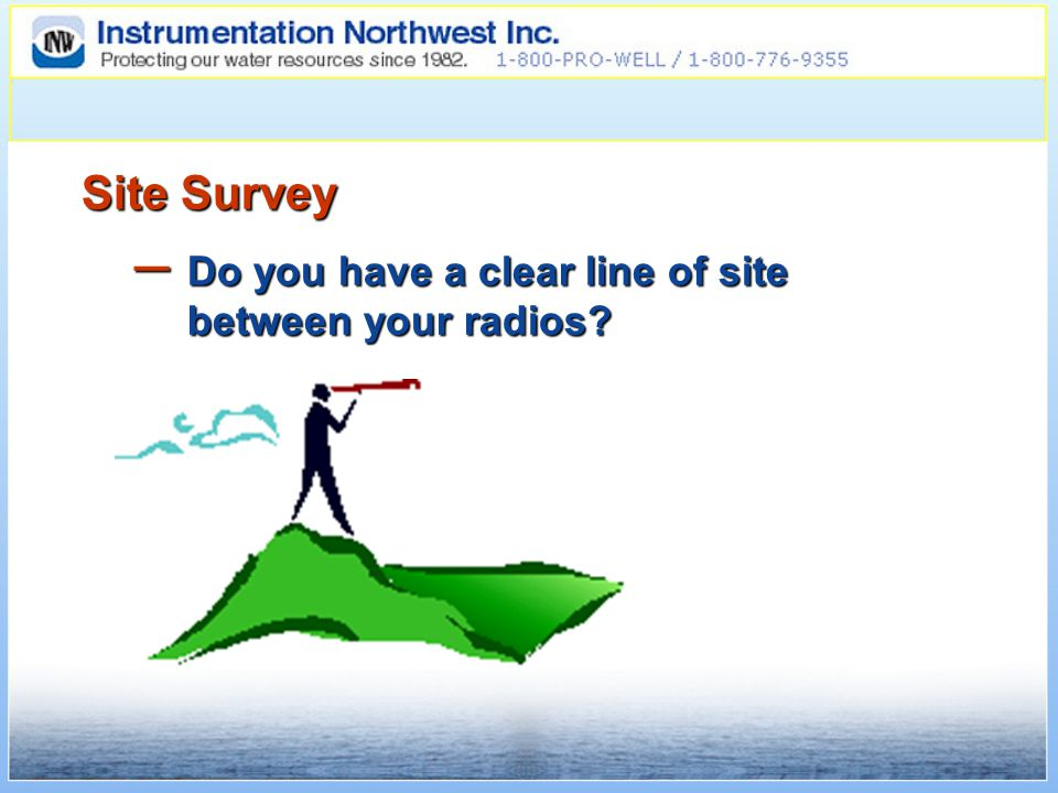 Site Survey – Do you have a clear line of site between your radios?