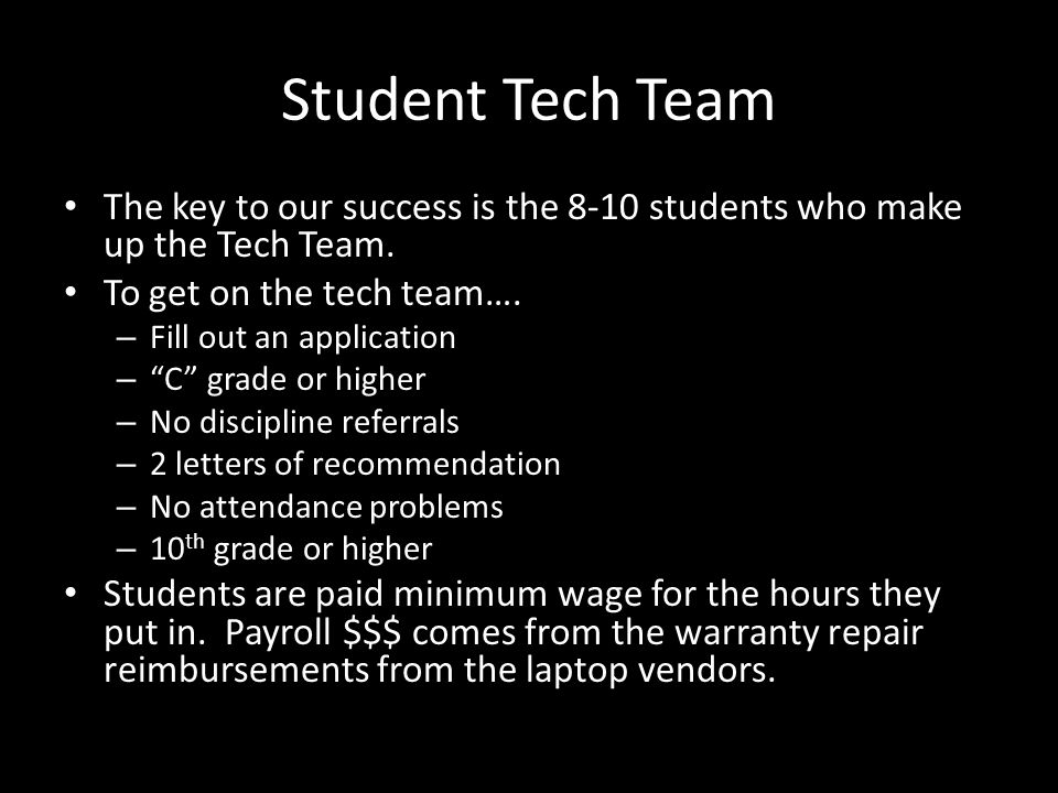 Student Tech Team The key to our success is the 8-10 students who make up the Tech Team.