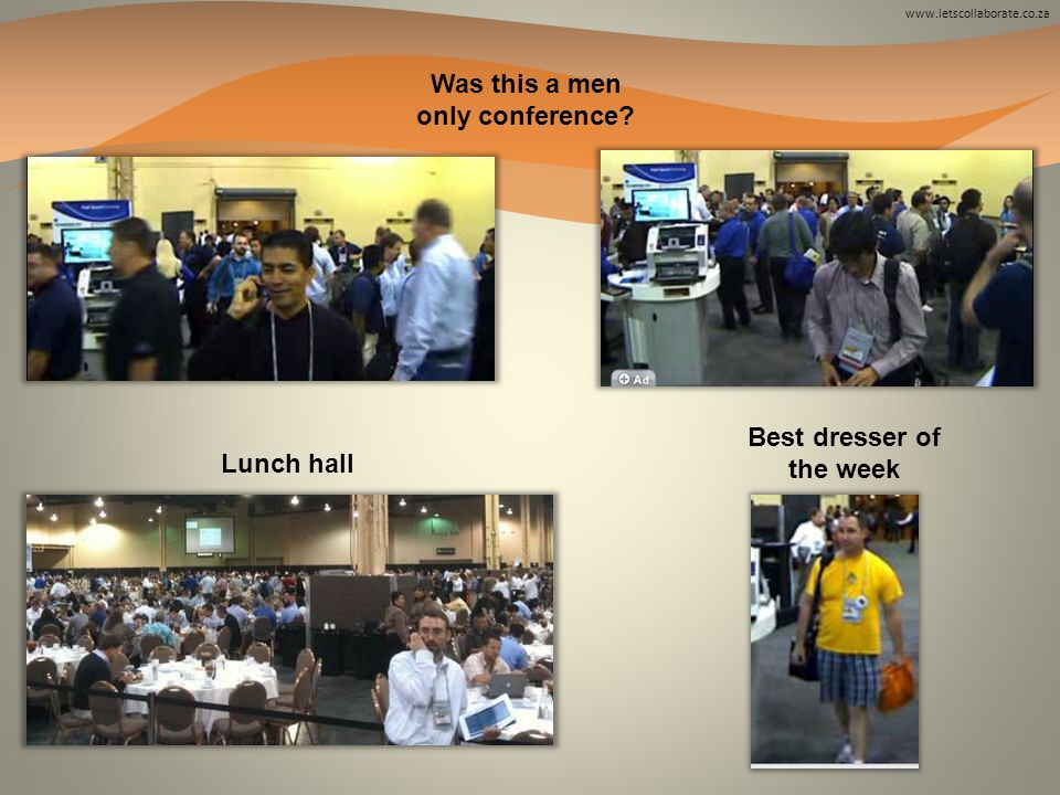 www.letscollaborate.co.za Was this a men only conference Best dresser of the week Lunch hall
