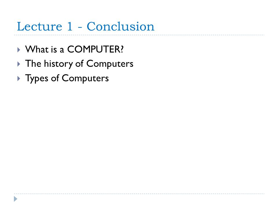 Lecture 1 - Conclusion What is a COMPUTER The history of Computers Types of Computers