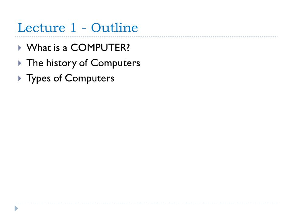 Lecture 1 - Outline What is a COMPUTER The history of Computers Types of Computers