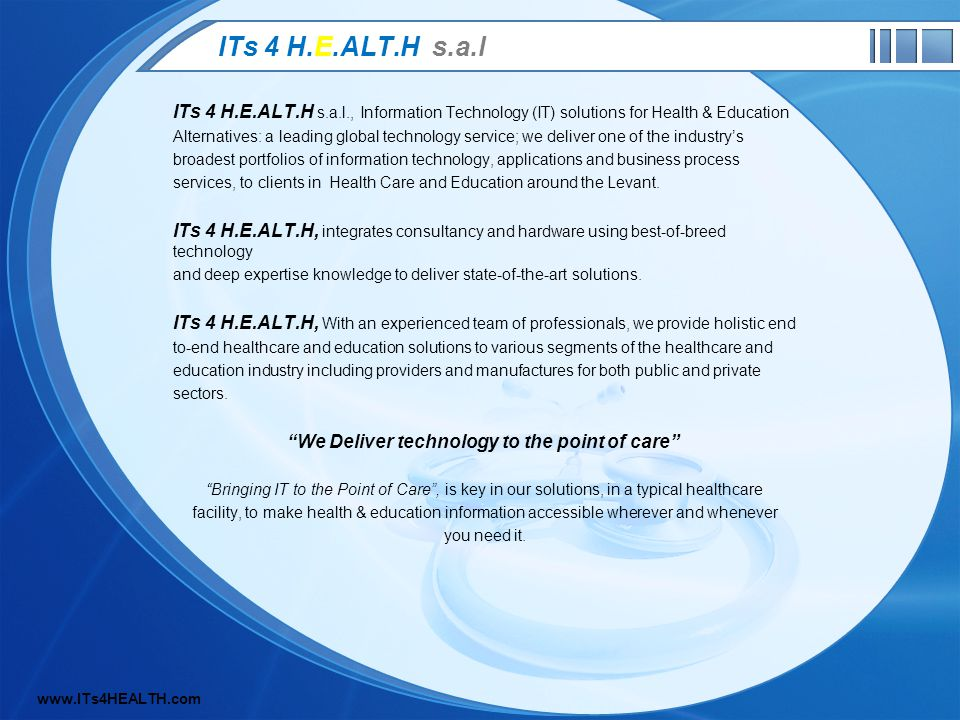ITs 4 H.E.ALT.H s.a.l ITs 4 H.E.ALT.H s.a.l., Information Technology (IT) solutions for Health & Education Alternatives: a leading global technology service; we deliver one of the industrys broadest portfolios of information technology, applications and business process services, to clients in Health Care and Education around the Levant.