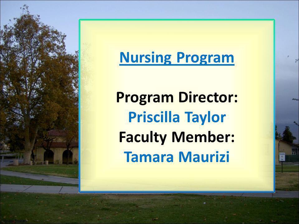 Nursing Program Program Director: Priscilla Taylor Faculty Member: Tamara Maurizi Nursing Program