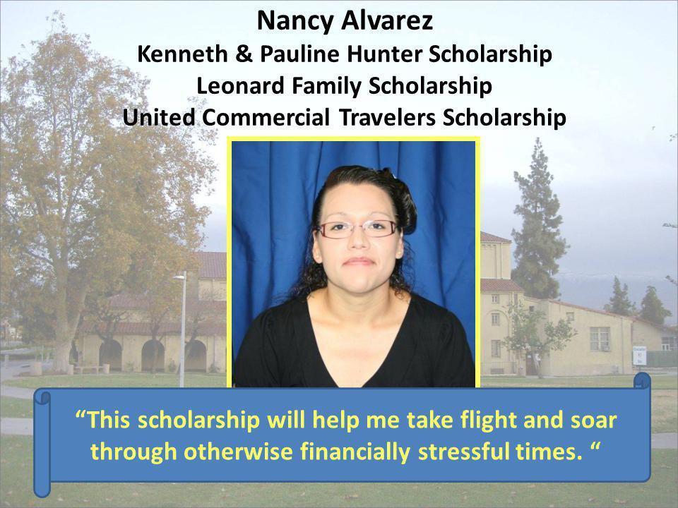Nancy Alvarez Kenneth & Pauline Hunter Scholarship Leonard Family Scholarship United Commercial Travelers Scholarship Kenneth & Pauline Hunter Leonard