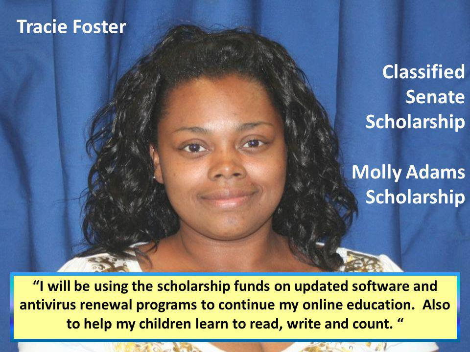 Tracie Foster I will be using the scholarship funds on updated software and antivirus renewal programs to continue my online education. Also to help m