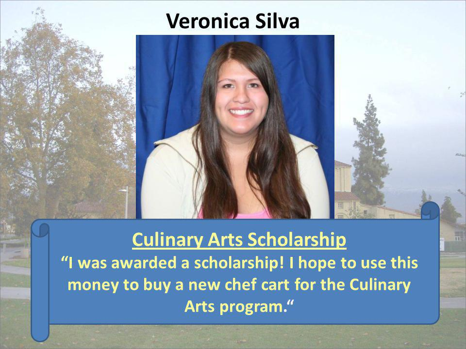 Culinary Arts Scholarship I was awarded a scholarship! I hope to use this money to buy a new chef cart for the Culinary Arts program. Veronica Silva