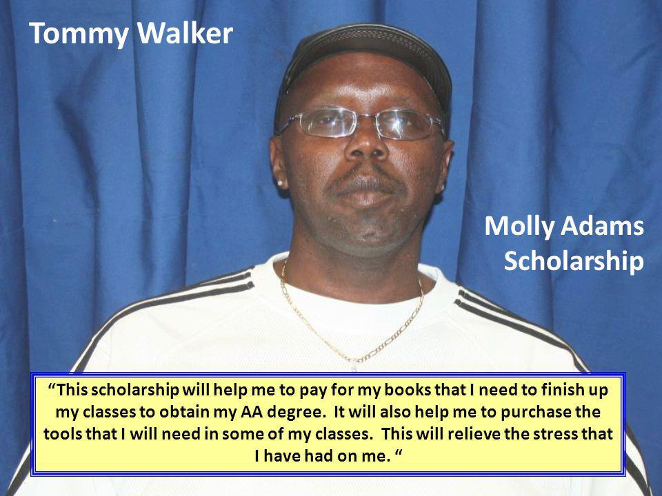 Tommy Walker This scholarship will help me to pay for my books that I need to finish up my classes to obtain my AA degree. It will also help me to pur