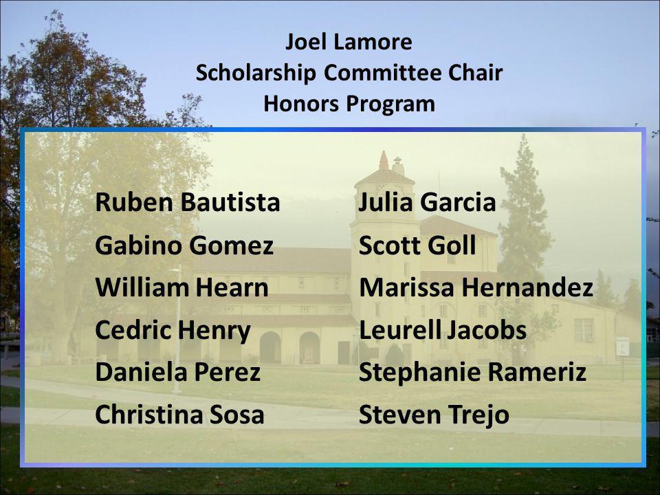 Joel Lamore Scholarship Committee Chair Honors Program Ruben BautistaJulia Garcia Gabino GomezScott Goll William HearnMarissa Hernandez Cedric HenryLe
