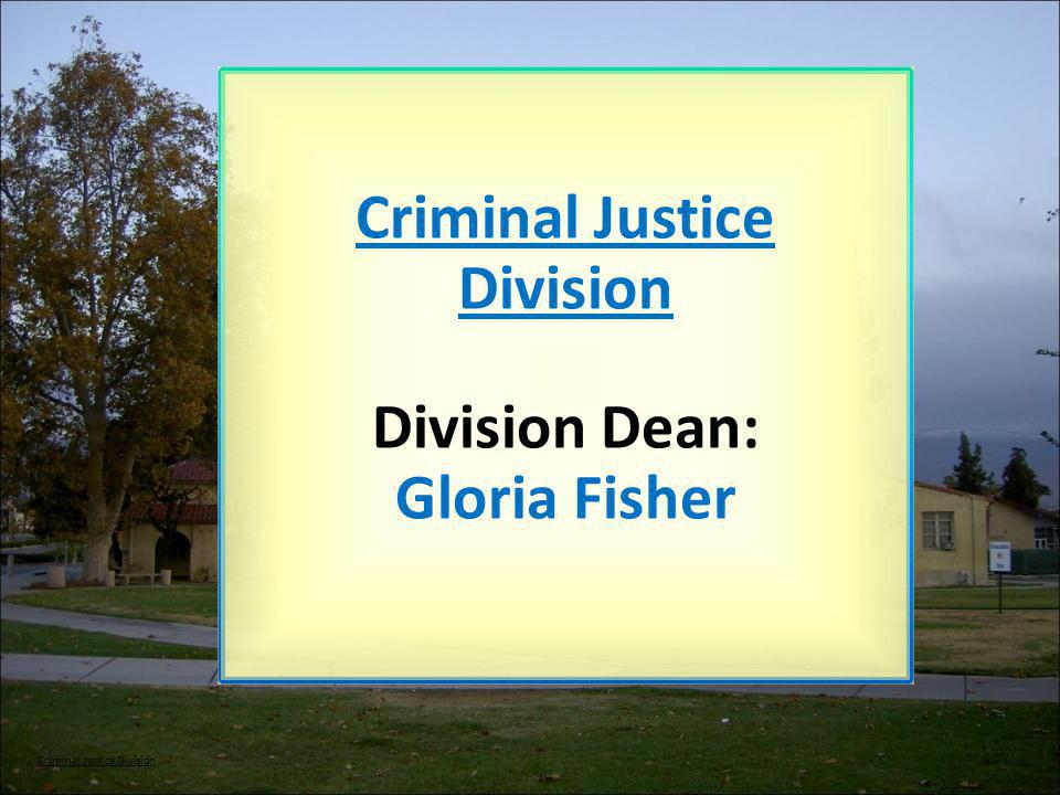 Criminal Justice Division Division Dean: Gloria Fisher Criminal Justice Division