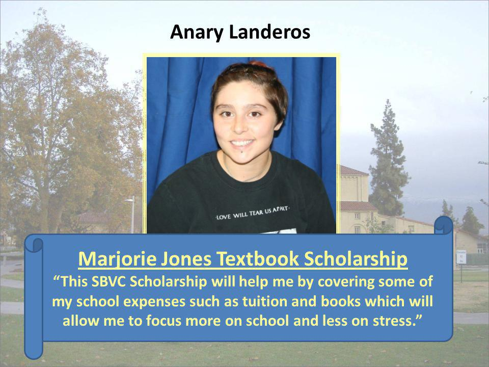 Marjorie Jones Textbook Scholarship This SBVC Scholarship will help me by covering some of my school expenses such as tuition and books which will all