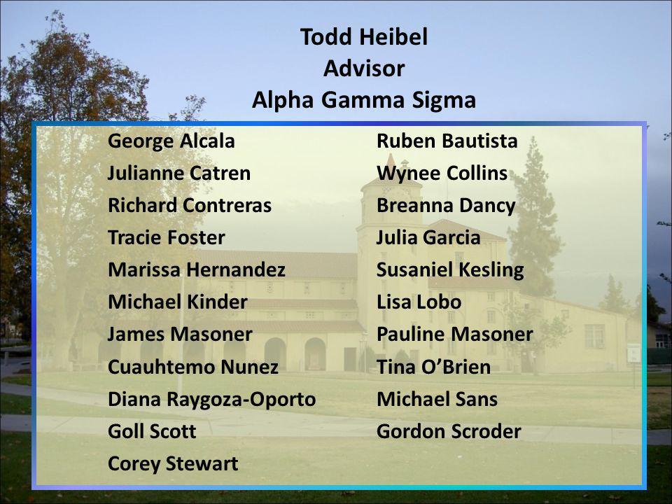 Todd Heibel Advisor Alpha Gamma Sigma George AlcalaRuben Bautista Julianne CatrenWynee Collins Richard ContrerasBreanna Dancy Tracie FosterJulia Garci