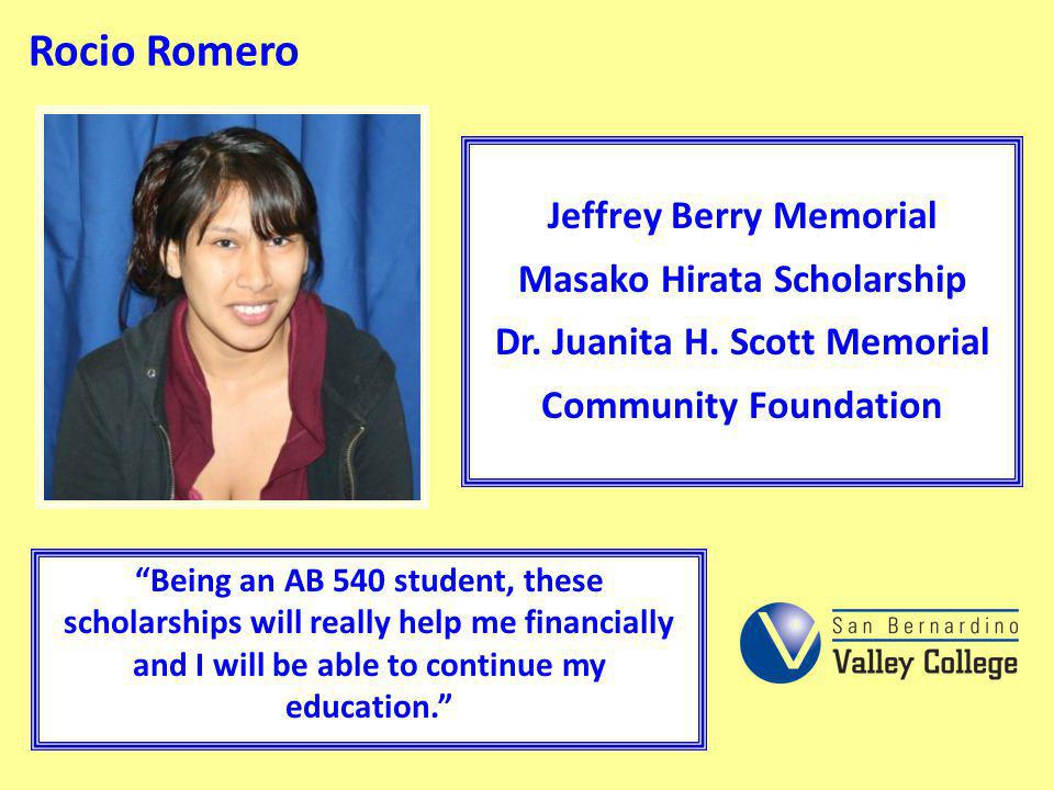 Rocio Romero Being an AB 540 student, these scholarships will really help me financially and I will be able to continue my education. Jeffrey Berry Me
