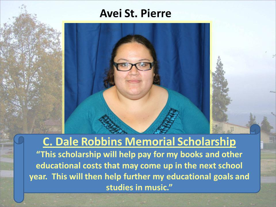 C. Dale Robbins Memorial Scholarship This scholarship will help pay for my books and other educational costs that may come up in the next school year.