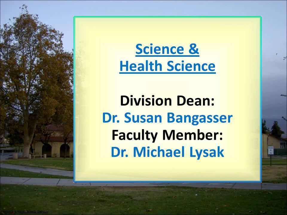 Science & Health Science Division Dean: Dr. Susan Bangasser Faculty Member: Dr. Michael Lysak Science & Health Science Division