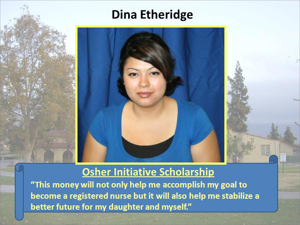 Osher Initiative Scholarship Dina Etheridge This money will not only help me accomplish my goal to become a registered nurse but it will also help me