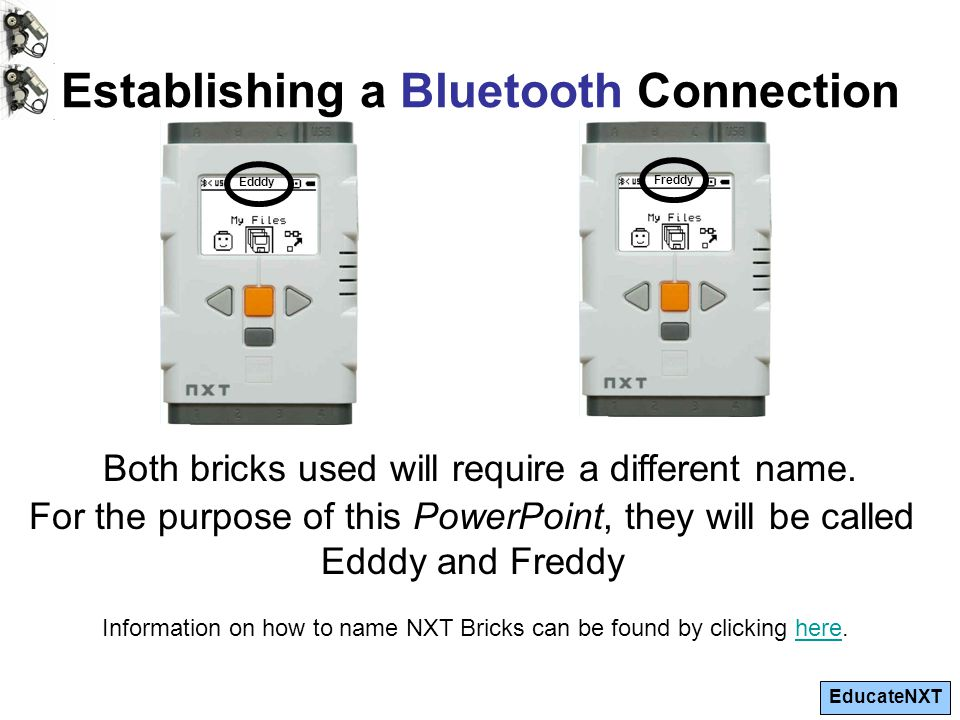 EducateNXT Establishing a Bluetooth Connection Both bricks used will require a different name.