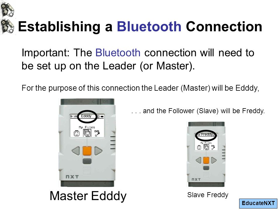 EducateNXT Establishing a Bluetooth Connection Important: The Bluetooth connection will need to be set up on the Leader (or Master).