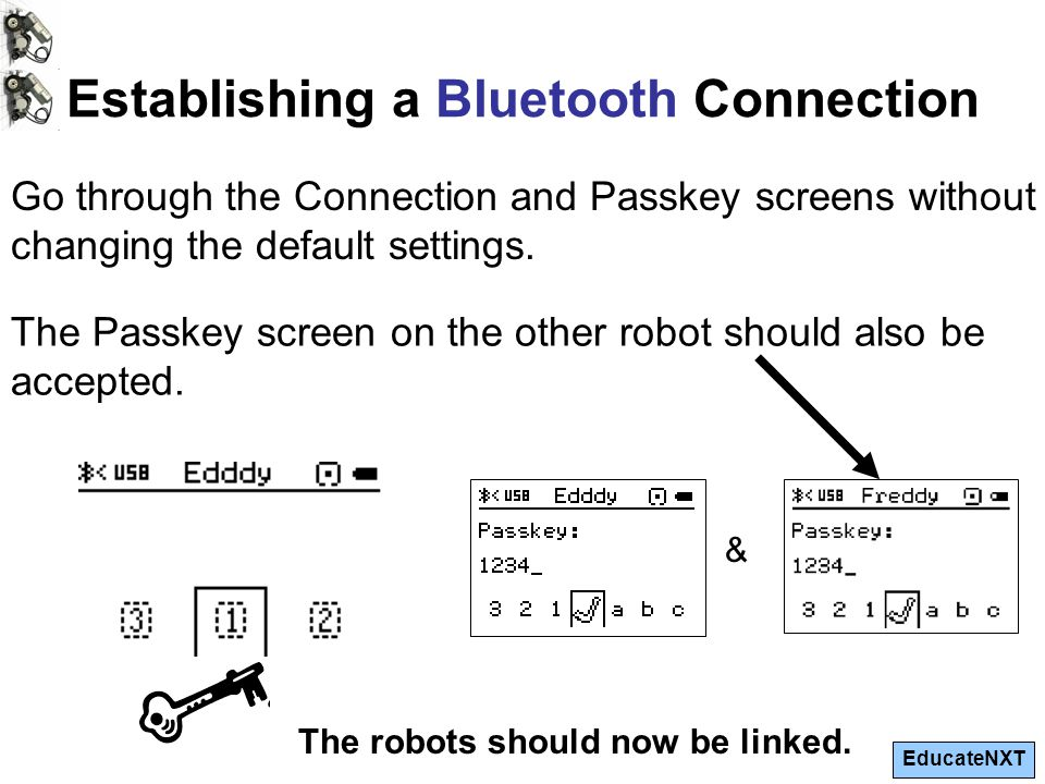 EducateNXT Go through the Connection and Passkey screens without changing the default settings.