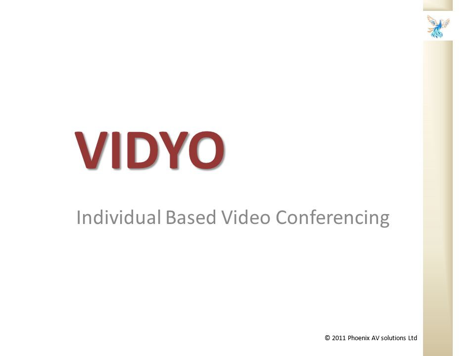 © 2011 Phoenix AV solutions Ltd VIDYO Individual Based Video Conferencing