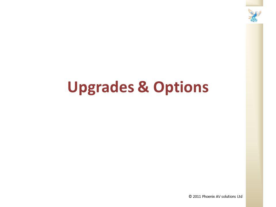 © 2011 Phoenix AV solutions Ltd Upgrades & Options