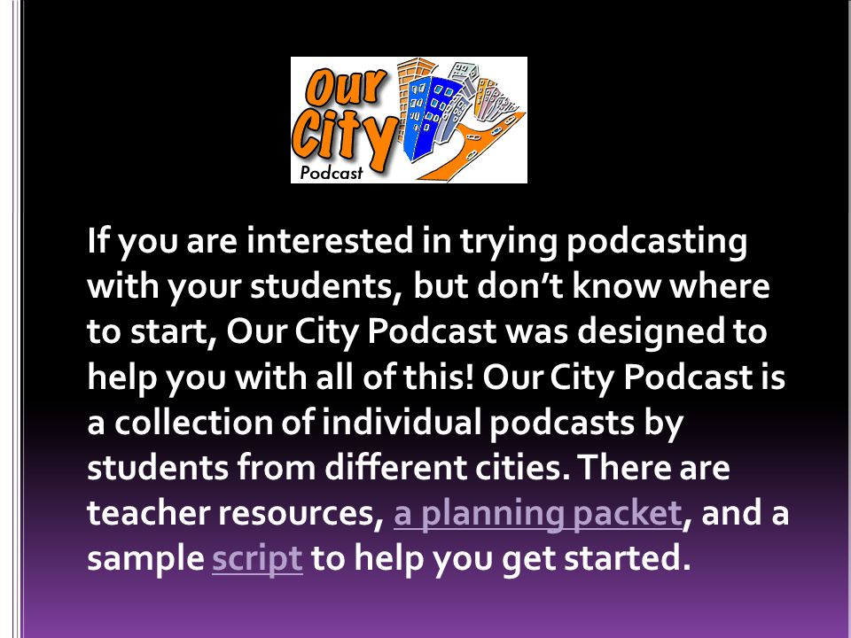 If you are interested in trying podcasting with your students, but dont know where to start, Our City Podcast was designed to help you with all of this.