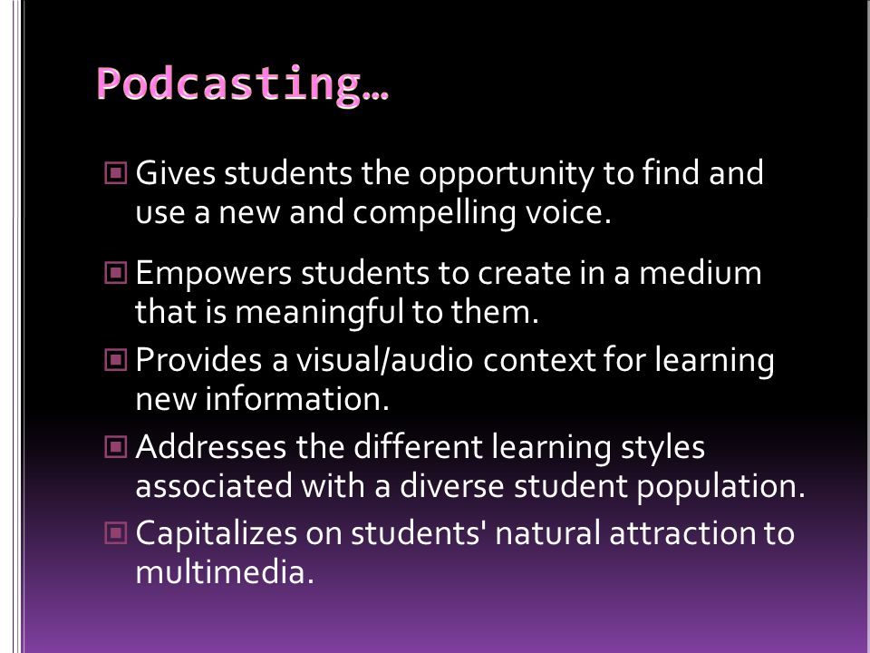 Gives students the opportunity to find and use a new and compelling voice. Empowers students to create in a medium that is meaningful to them. Provide