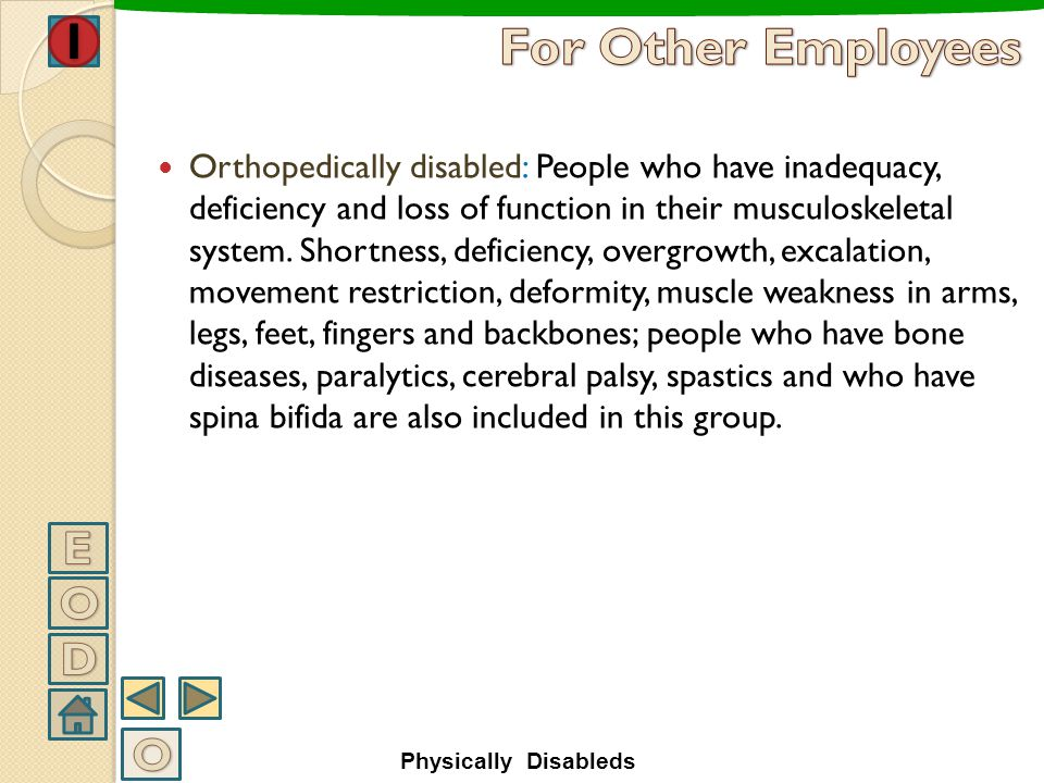 Disabled; People who have difficulties in adopting communal life and meeting daily needs as a result of a congenital or acquired loss in physical, men