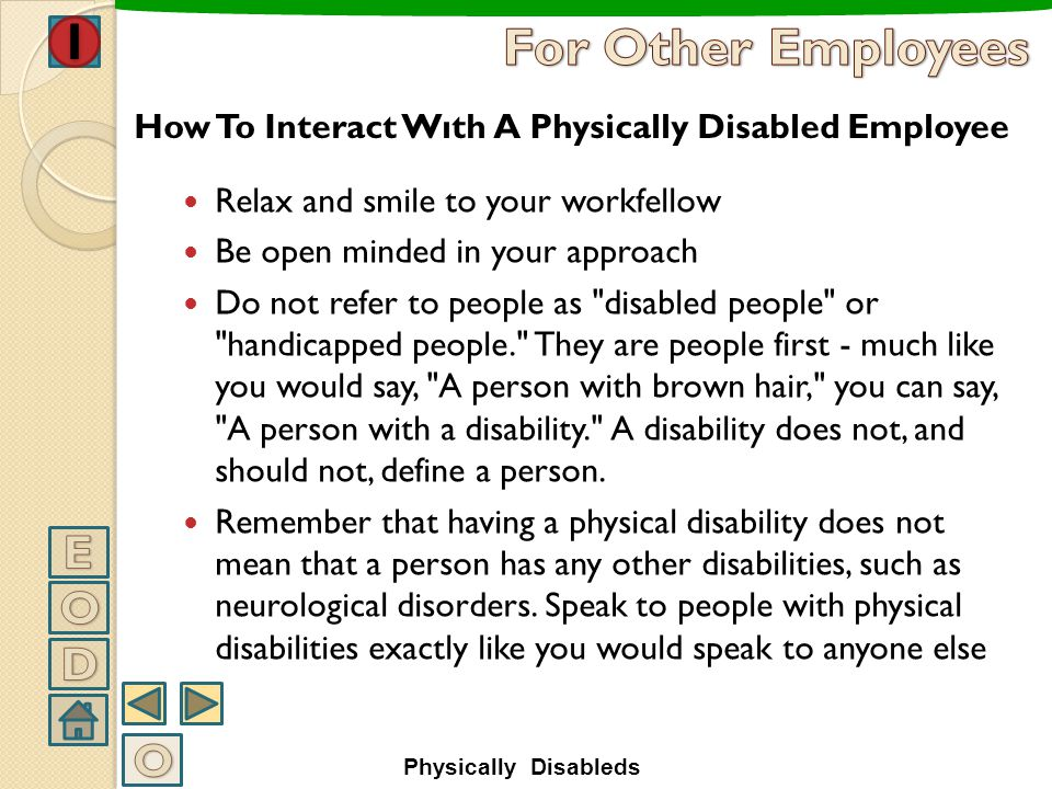 A disabled job applicant should be allowed to be interviewed in an accessible room Specially modified equipment, such as a special keyboard adapted fo