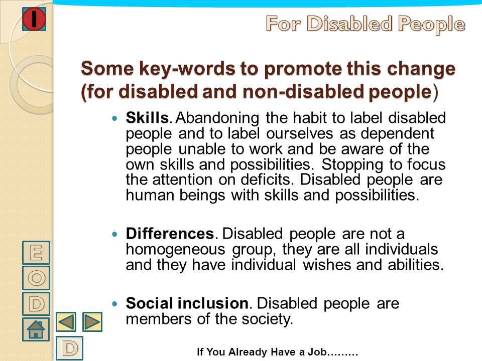 IT TAKES : 1) A change of mentality and behavior towards disabled people by the whole community 2) A change of mentality and behavior by disabled peop