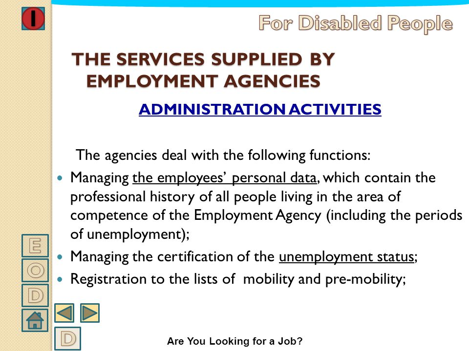 EMPLOYMENT AGENCIES The employment agencies are the local (provincial) structures of the Job Agency which are a point of reference for workers and com