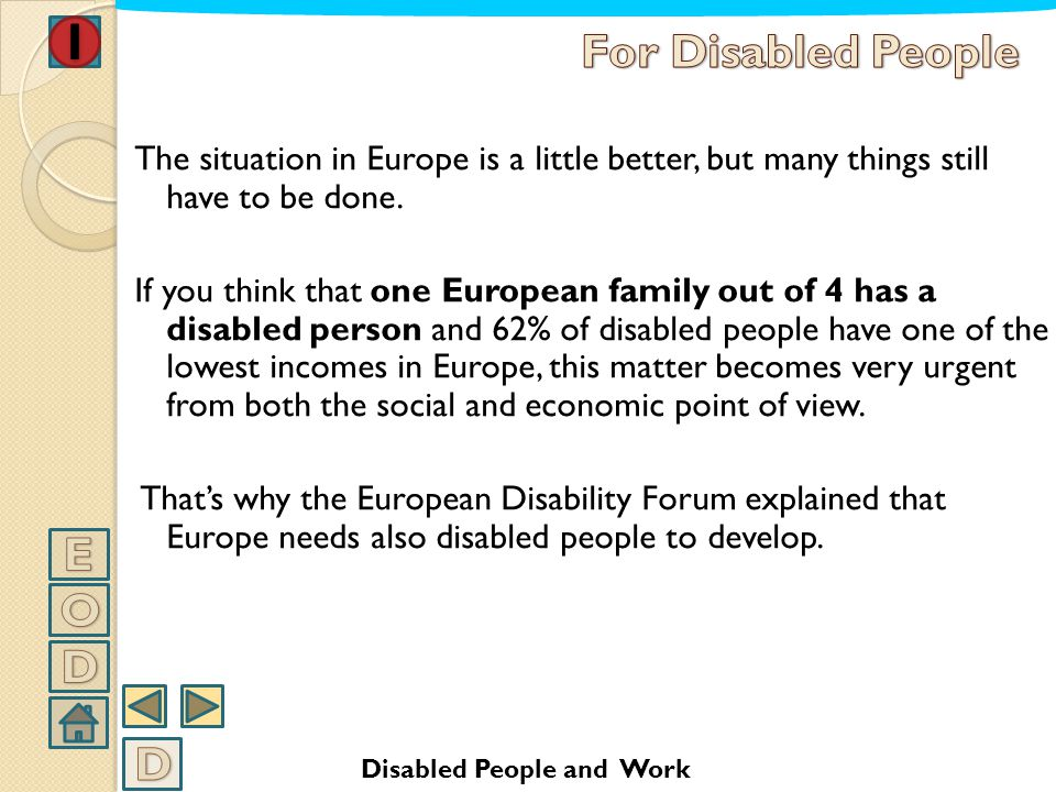 IN ITALY DISABILITY IS UNFORTUNATELY ASSOCIATED TO UNEMPLOYMENT, AT LEAST FOR PEOPLE LIVING WITH THEIR FAMILY. AS A MATTER OF FACT, ACCORDING ONE OF T