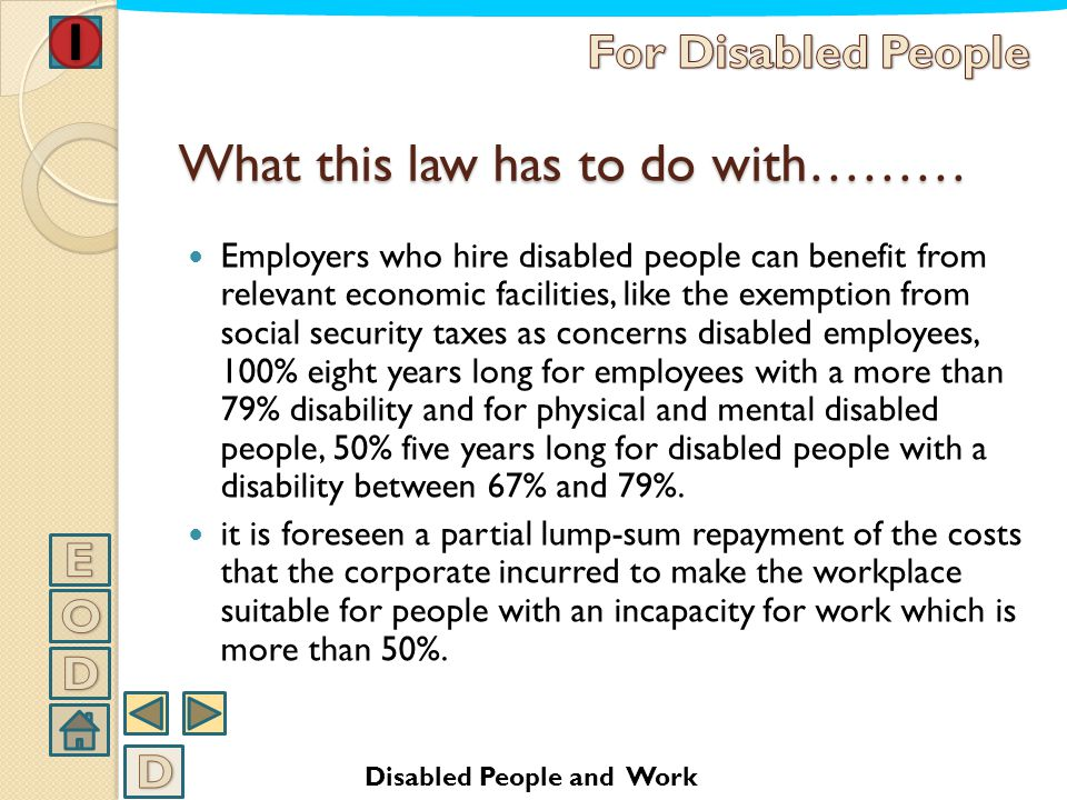 What this law has to do with……… Employers have to respect the safety norms. The law allows to reduce contributions for employers who hire disabled peo