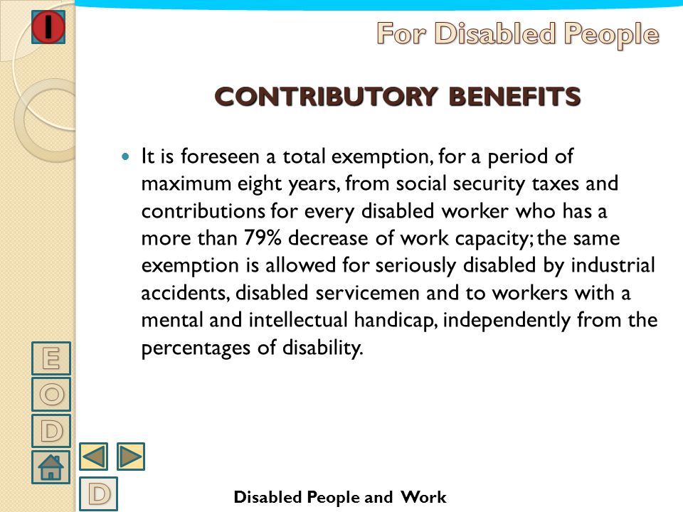 BENEFITS FOR THE HIRING OF DISABLED WORKERS ECONOMIC BENEFITS It is foreseen a total or partial refund for the adaptation of the workplace or for the