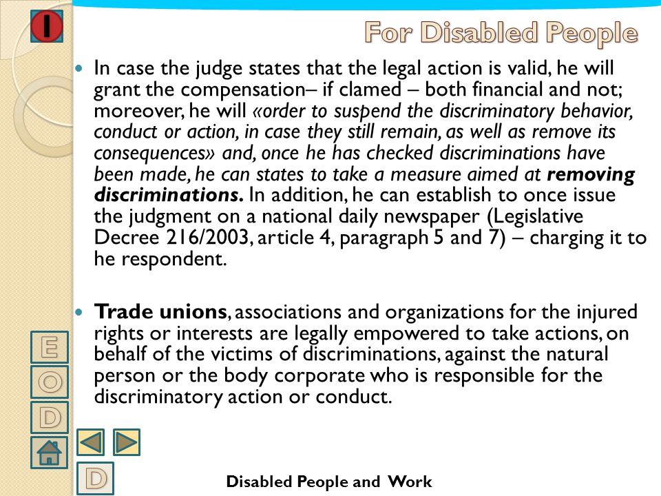 FURTHER LAWS LAW OF 1st MARCH 2006 Nr.67 MEASURES FOR THE JUDICIAL PROTECTION OF DISABLED PEOPLE VICTIMS OF DISCRIMINATION Any worker –disabled or not