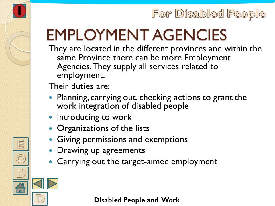 THE LABOUR MARKET Disabled people looking for a job have to register at the Employment Agencies, which base on just one list taking into account peopl