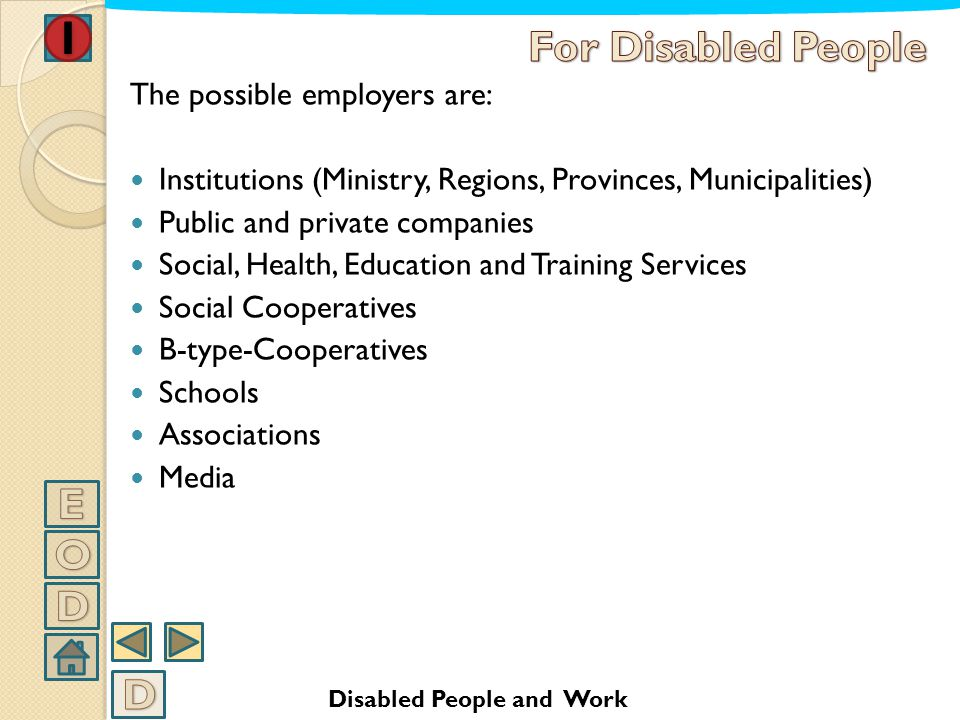 BOARD OF THE LAW 68/99 Number of employees Disabled people to be hired Between 15 and 35 1 Between 35 and 50 2 More than 50 7% of the employees Disabl