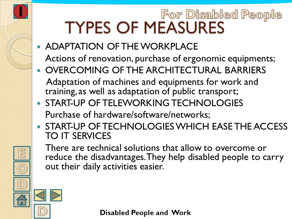 THE ADAPTATION OF THE WORKPLACE Law nr 68 foresees benefits for the adaptation of the workplace of disabled people with a reduction of the working abi