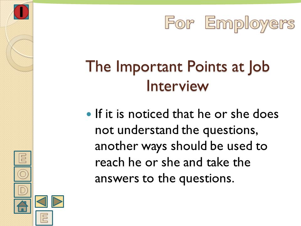 The duration of job interview should be long for the person with disability so as to feel himself comfortable and express himself better. The Importan