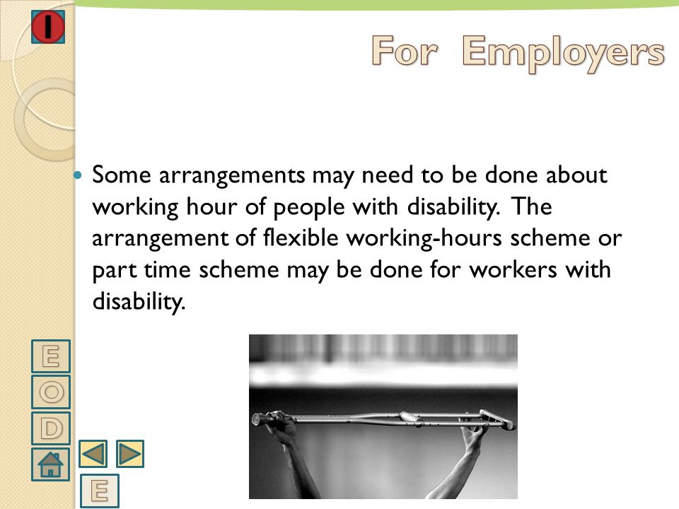 Some arrangements should be done in working places in order to make sure that people with disability adapt the job and work more efficient.