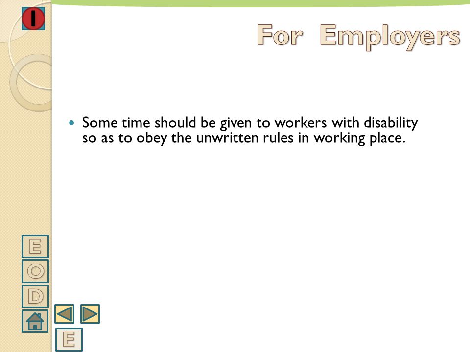 The rules which need to be obeyed should be explained to workers with disability by their managers and friends in working place in time.