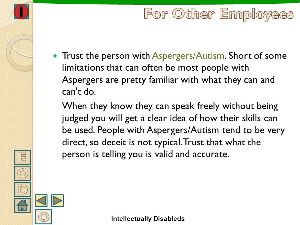 How to communicate aspergers/autistic people Acknowledge that you will not understand how the person with autism/Aspergers thinks. It is very difficul