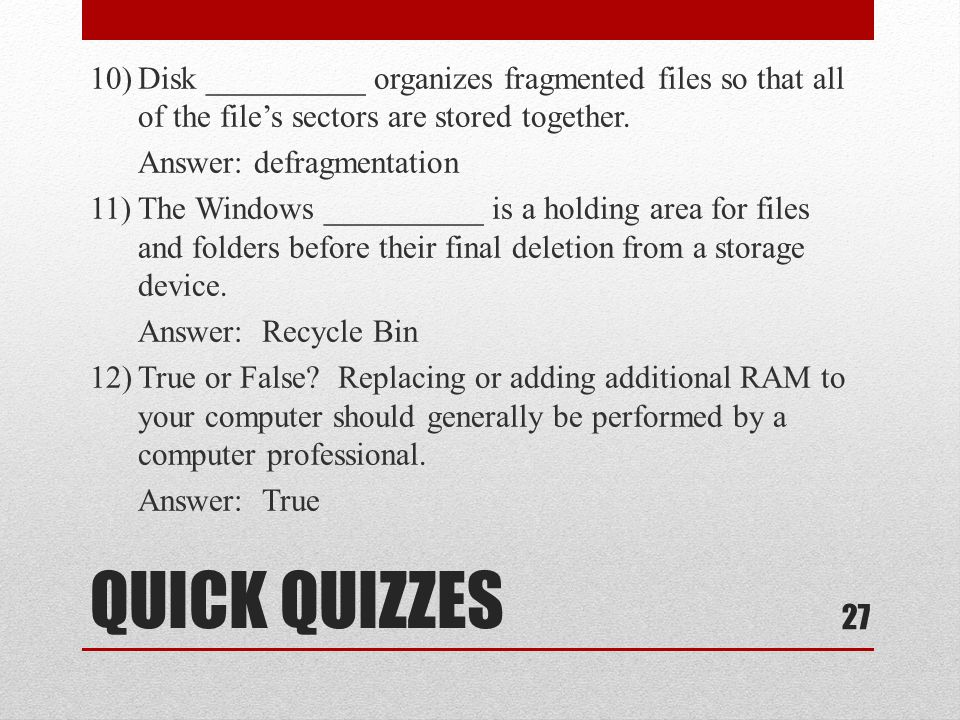 QUICK QUIZZES 10)Disk __________ organizes fragmented files so that all of the files sectors are stored together.